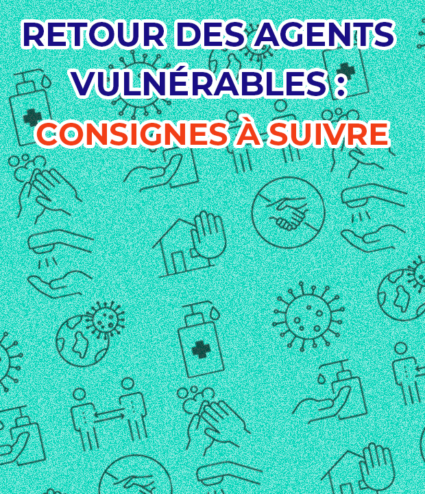 Retour des agents vulnérables : les consignes à suivre